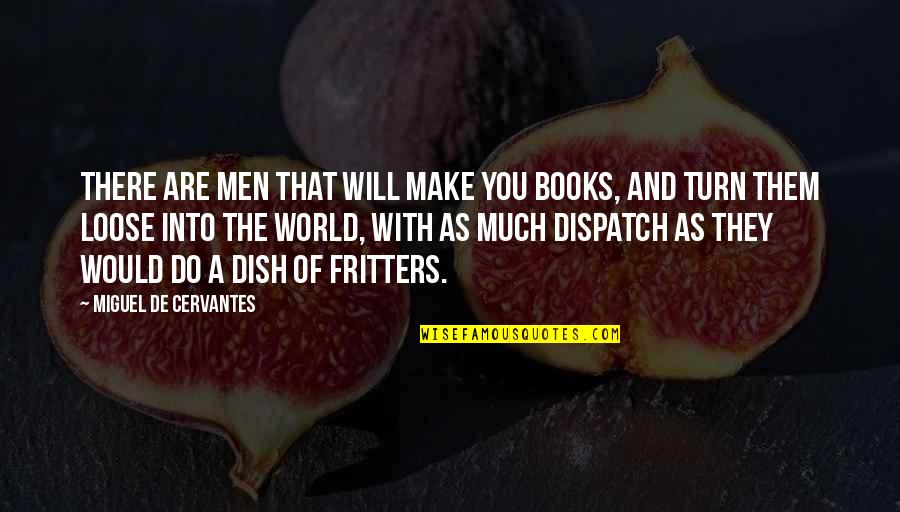 Dispatch Quotes By Miguel De Cervantes: There are men that will make you books,