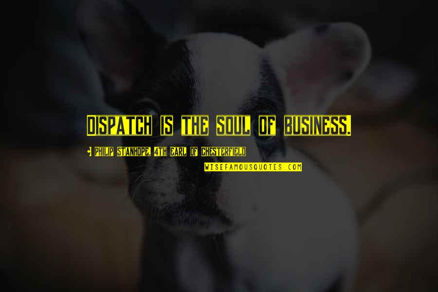 Dispatch Quotes By Philip Stanhope, 4th Earl Of Chesterfield: Dispatch is the soul of business.