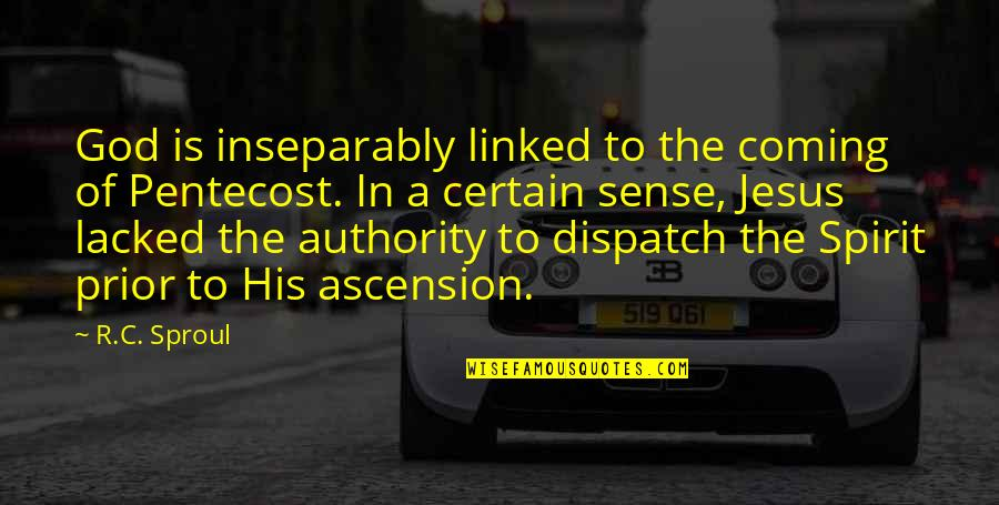 Dispatch Quotes By R.C. Sproul: God is inseparably linked to the coming of
