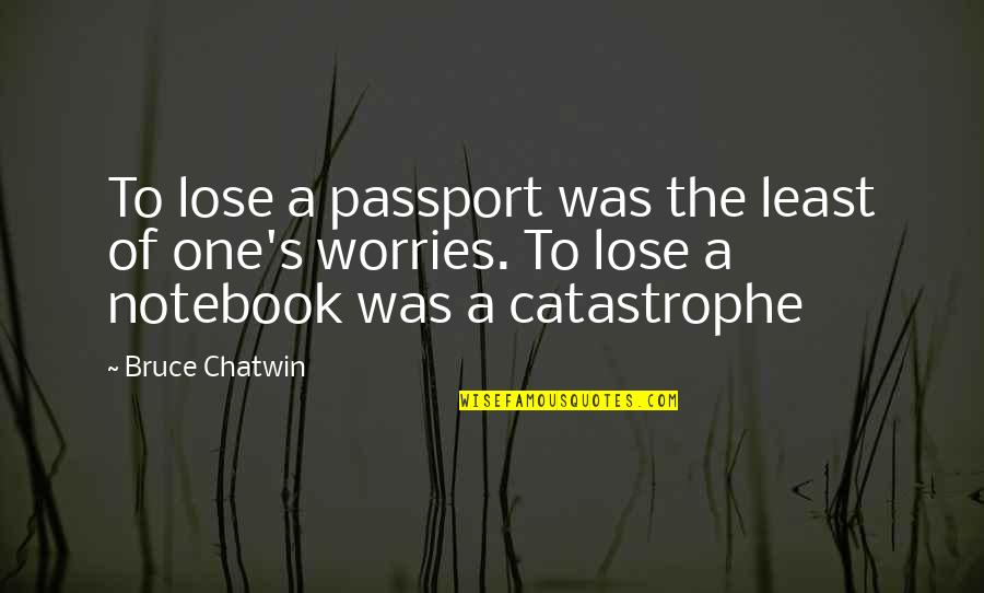 Displays Of Affection Quotes By Bruce Chatwin: To lose a passport was the least of