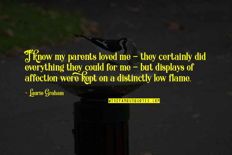 Displays Of Affection Quotes By Laurie Graham: I know my parents loved me - they