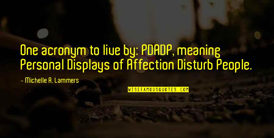 Displays Of Affection Quotes By Michelle A. Lammers: One acronym to live by: PDADP, meaning Personal