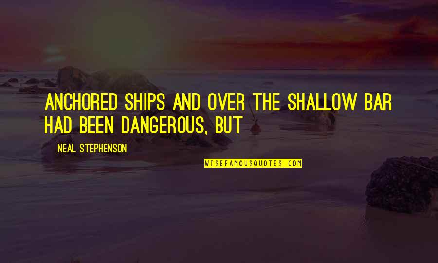 Displays Of Affection Quotes By Neal Stephenson: anchored ships and over the shallow bar had