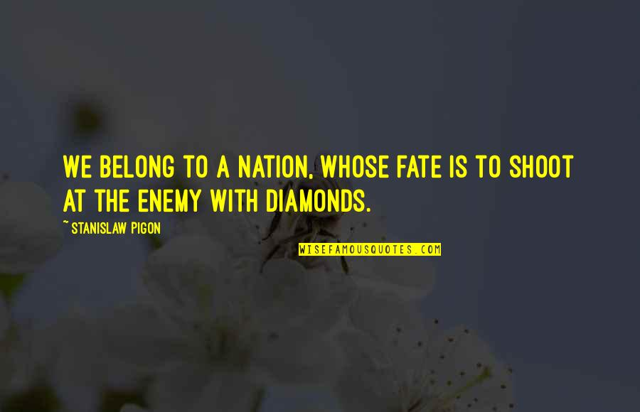 Displays Of Affection Quotes By Stanislaw Pigon: We belong to a nation, whose fate is
