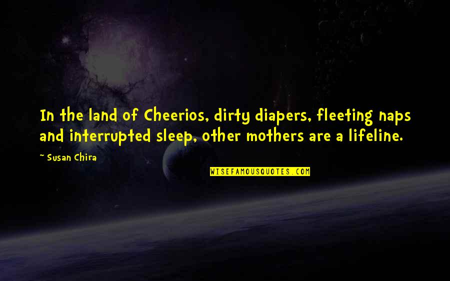 Displays Of Affection Quotes By Susan Chira: In the land of Cheerios, dirty diapers, fleeting