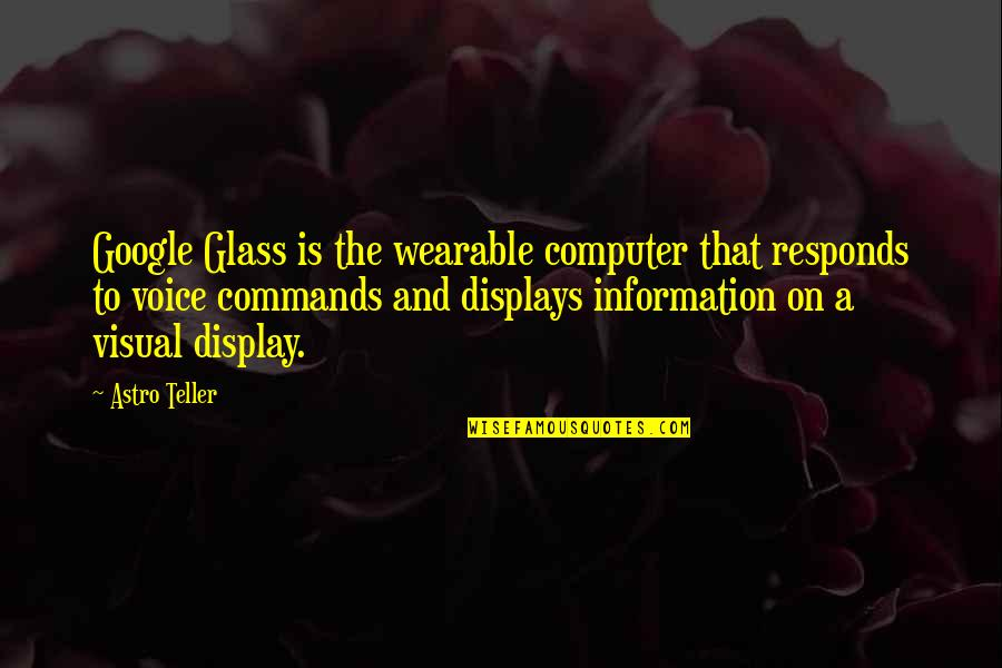 Displays Quotes By Astro Teller: Google Glass is the wearable computer that responds