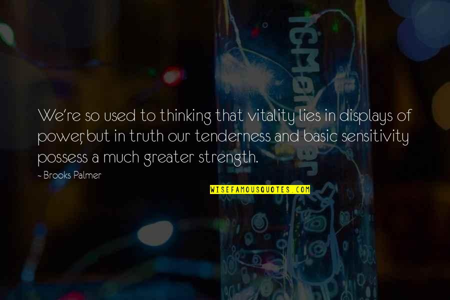 Displays Quotes By Brooks Palmer: We're so used to thinking that vitality lies