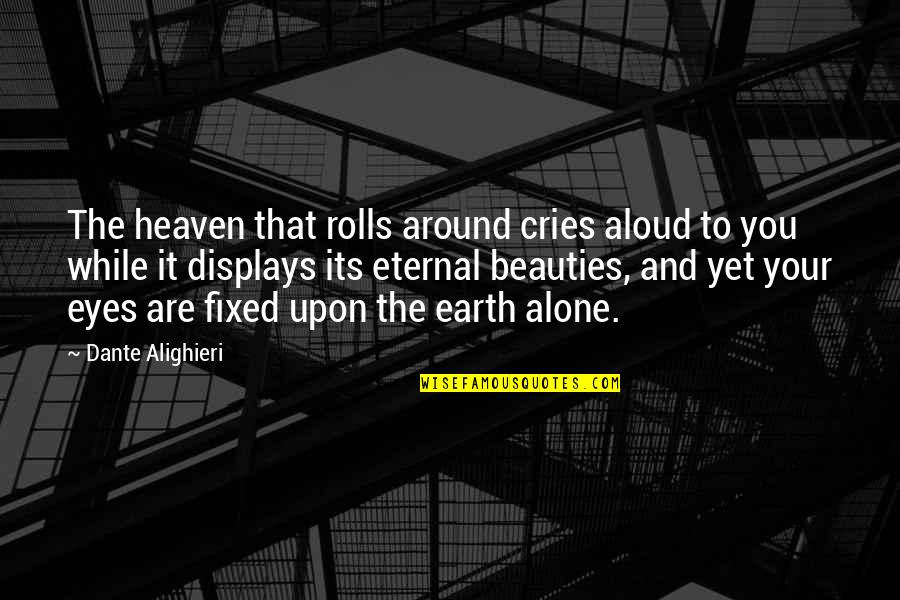 Displays Quotes By Dante Alighieri: The heaven that rolls around cries aloud to