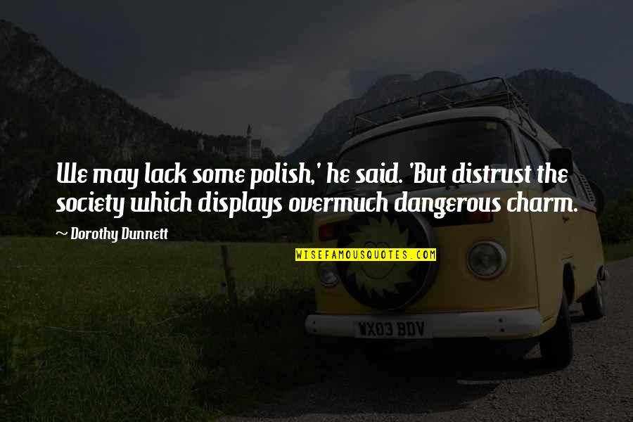 Displays Quotes By Dorothy Dunnett: We may lack some polish,' he said. 'But