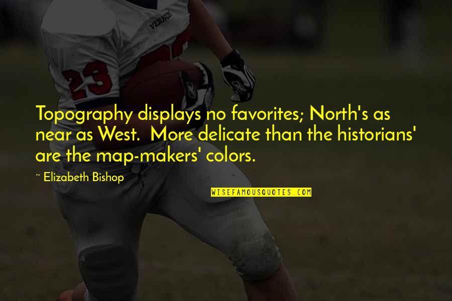 Displays Quotes By Elizabeth Bishop: Topography displays no favorites; North's as near as