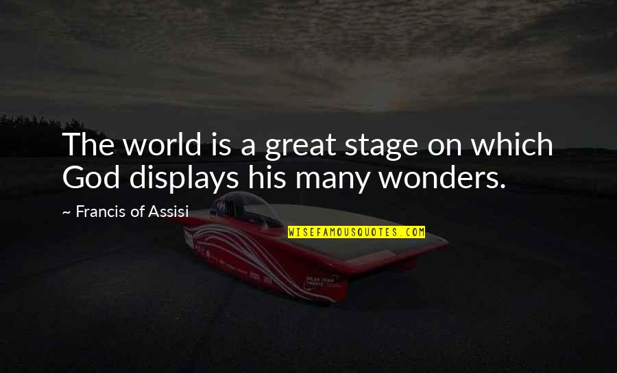 Displays Quotes By Francis Of Assisi: The world is a great stage on which