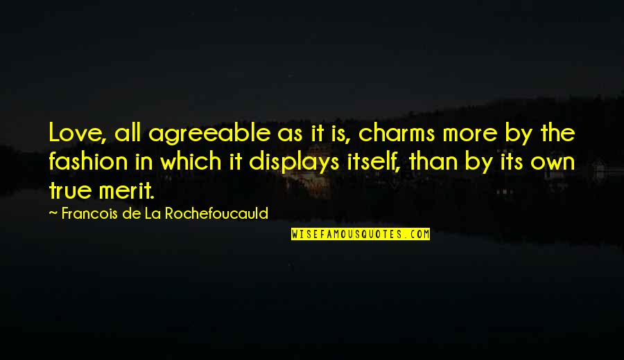 Displays Quotes By Francois De La Rochefoucauld: Love, all agreeable as it is, charms more