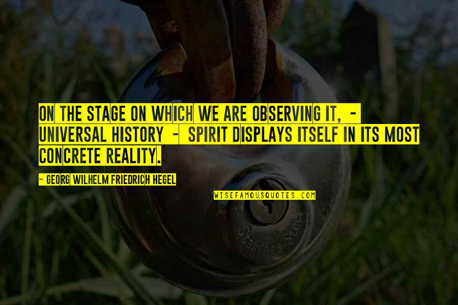 Displays Quotes By Georg Wilhelm Friedrich Hegel: On the stage on which we are observing