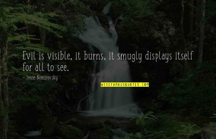 Displays Quotes By Irene Nemirovsky: Evil is visible, it burns, it smugly displays