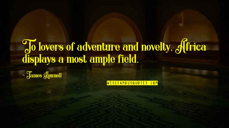 Displays Quotes By James Rennell: To lovers of adventure and novelty, Africa displays