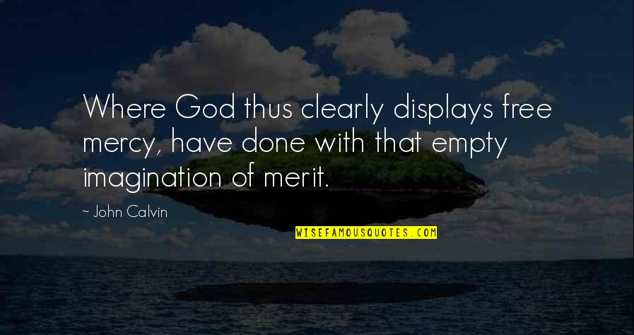 Displays Quotes By John Calvin: Where God thus clearly displays free mercy, have