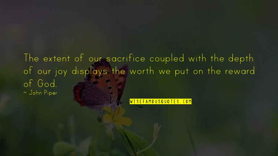 Displays Quotes By John Piper: The extent of our sacrifice coupled with the