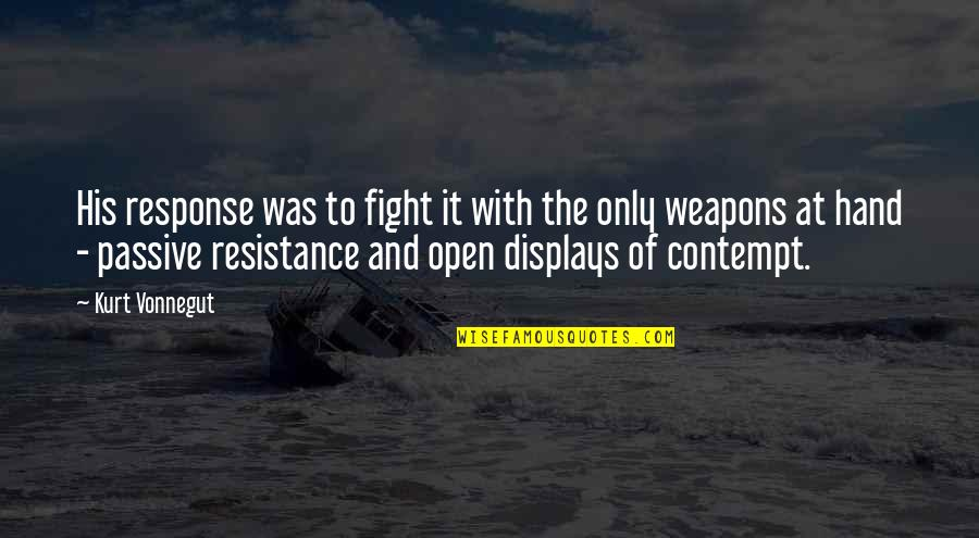 Displays Quotes By Kurt Vonnegut: His response was to fight it with the