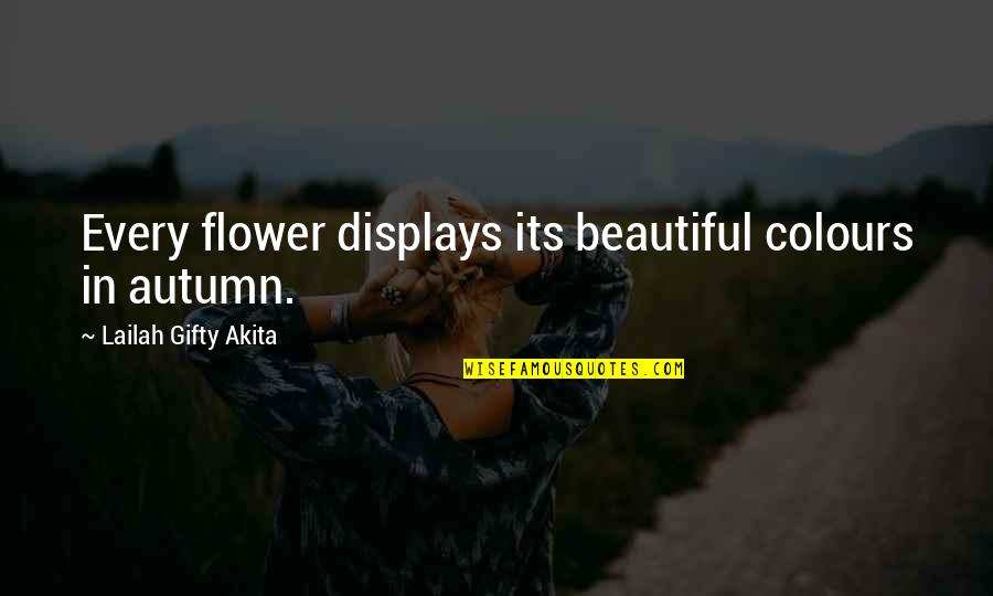Displays Quotes By Lailah Gifty Akita: Every flower displays its beautiful colours in autumn.