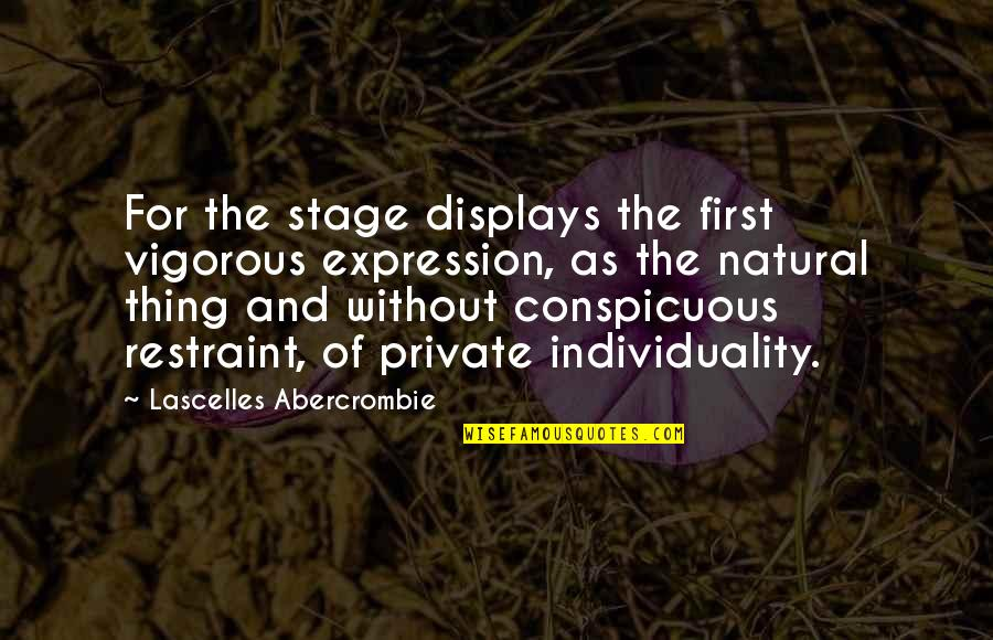 Displays Quotes By Lascelles Abercrombie: For the stage displays the first vigorous expression,