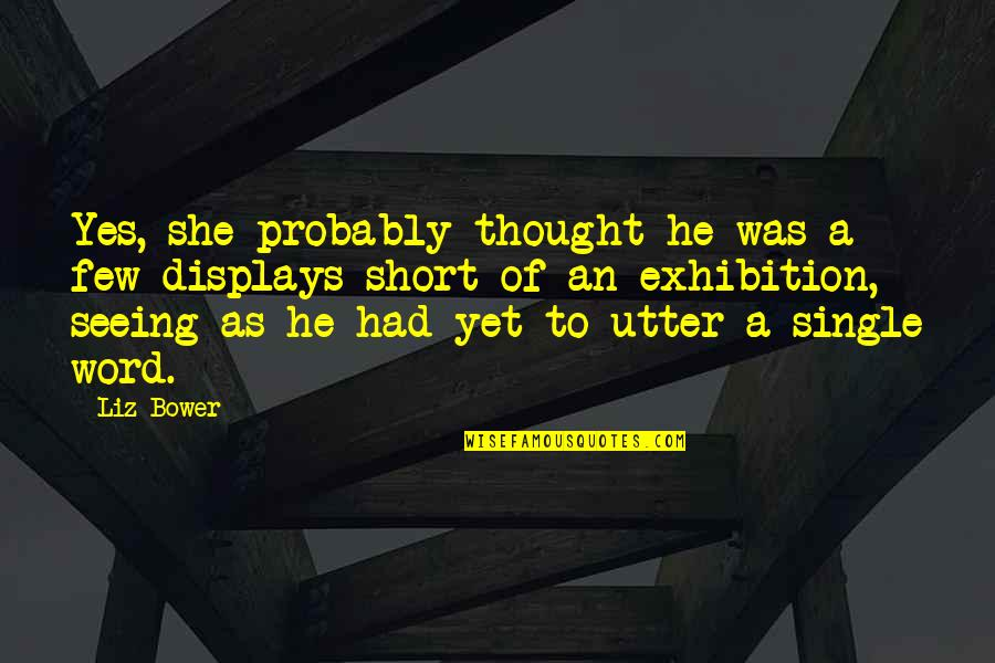 Displays Quotes By Liz Bower: Yes, she probably thought he was a few