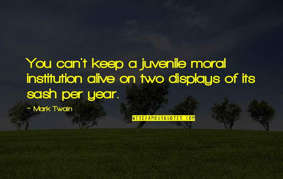 Displays Quotes By Mark Twain: You can't keep a juvenile moral institution alive
