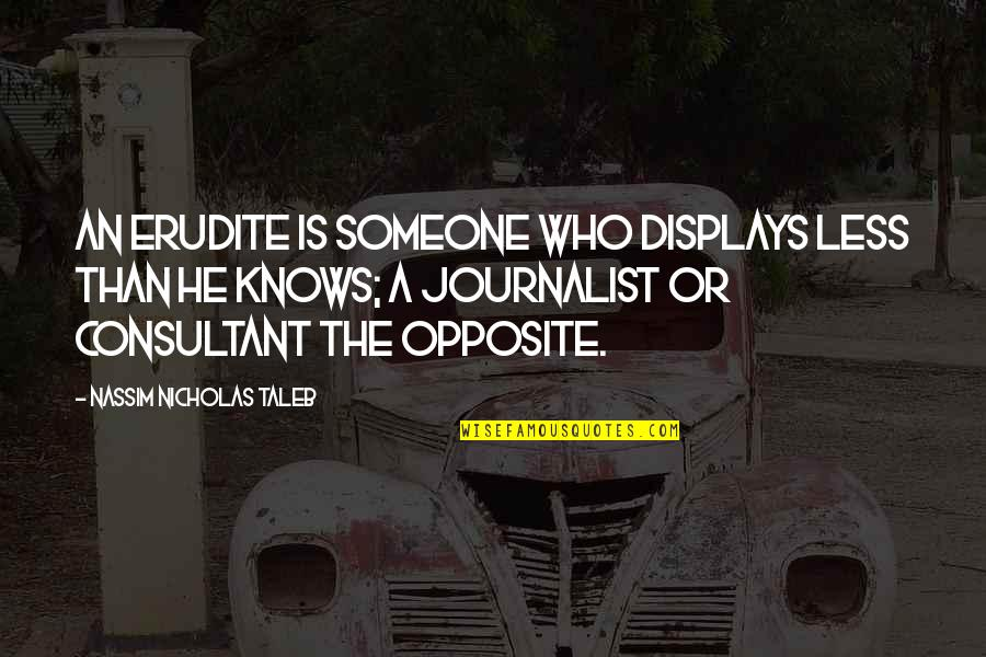 Displays Quotes By Nassim Nicholas Taleb: An erudite is someone who displays less than