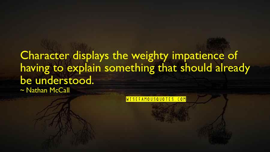Displays Quotes By Nathan McCall: Character displays the weighty impatience of having to