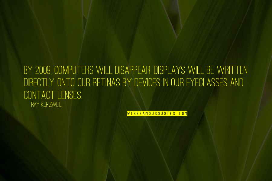 Displays Quotes By Ray Kurzweil: By 2009, computers will disappear. Displays will be