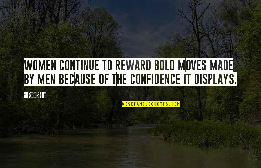 Displays Quotes By Roosh V: Women continue to reward bold moves made by
