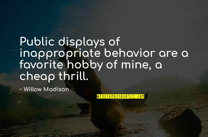 Displays Quotes By Willow Madison: Public displays of inappropriate behavior are a favorite