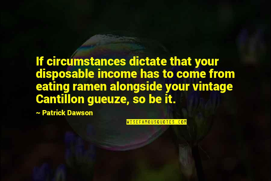 Disposable Income Quotes By Patrick Dawson: If circumstances dictate that your disposable income has