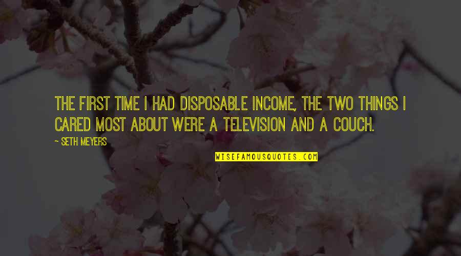 Disposable Income Quotes By Seth Meyers: The first time I had disposable income, the