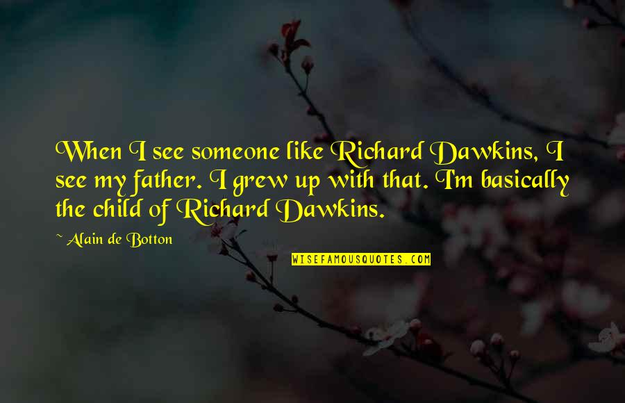 Dispositional Quotes By Alain De Botton: When I see someone like Richard Dawkins, I