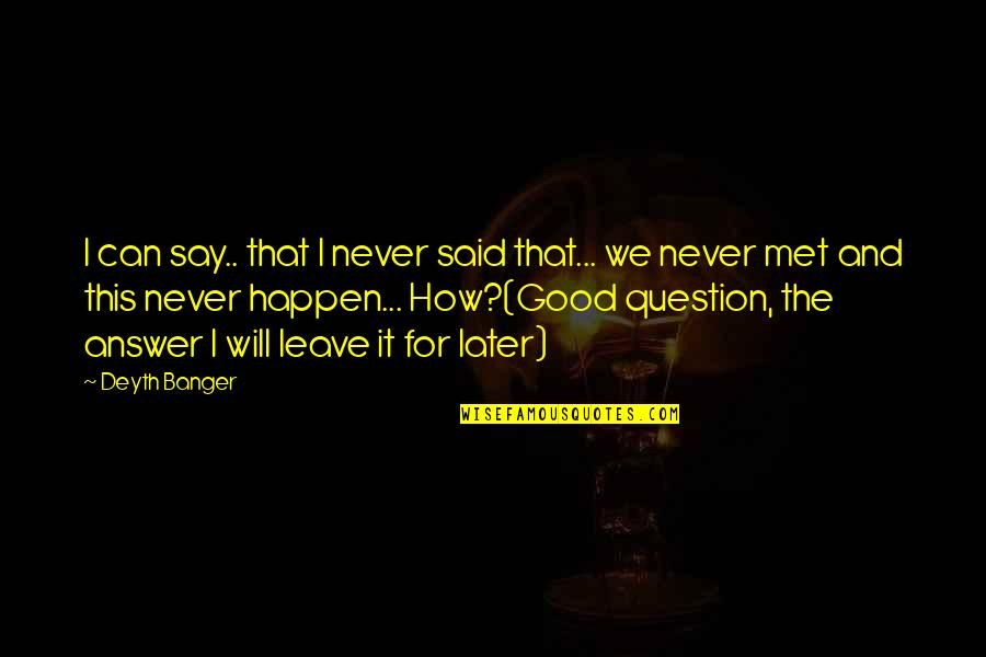 Dispositional Quotes By Deyth Banger: I can say.. that I never said that...