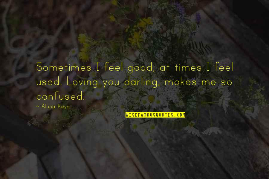Disproportioned Quotes By Alicia Keys: Sometimes I feel good, at times I feel
