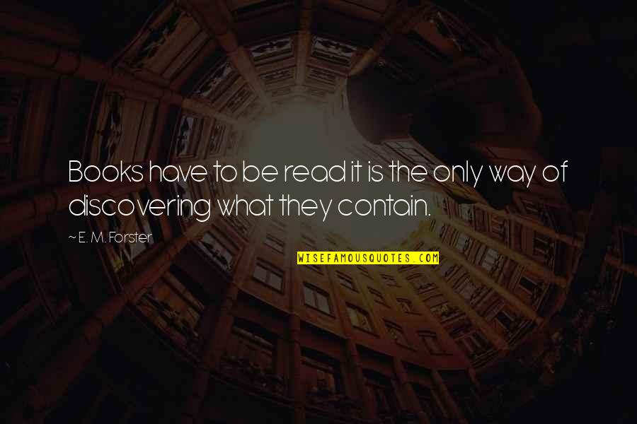 Disproportioned Quotes By E. M. Forster: Books have to be read it is the
