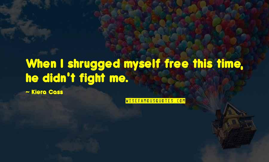 Disproportioned Quotes By Kiera Cass: When I shrugged myself free this time, he
