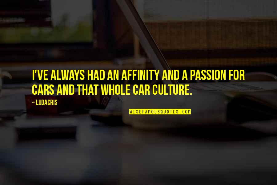 Disproportioned Quotes By Ludacris: I've always had an affinity and a passion