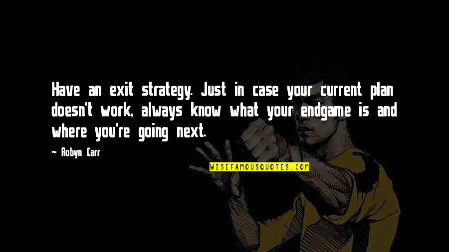 Disproportioned Quotes By Robyn Carr: Have an exit strategy. Just in case your