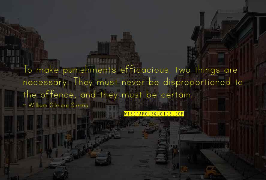 Disproportioned Quotes By William Gilmore Simms: To make punishments efficacious, two things are necessary.