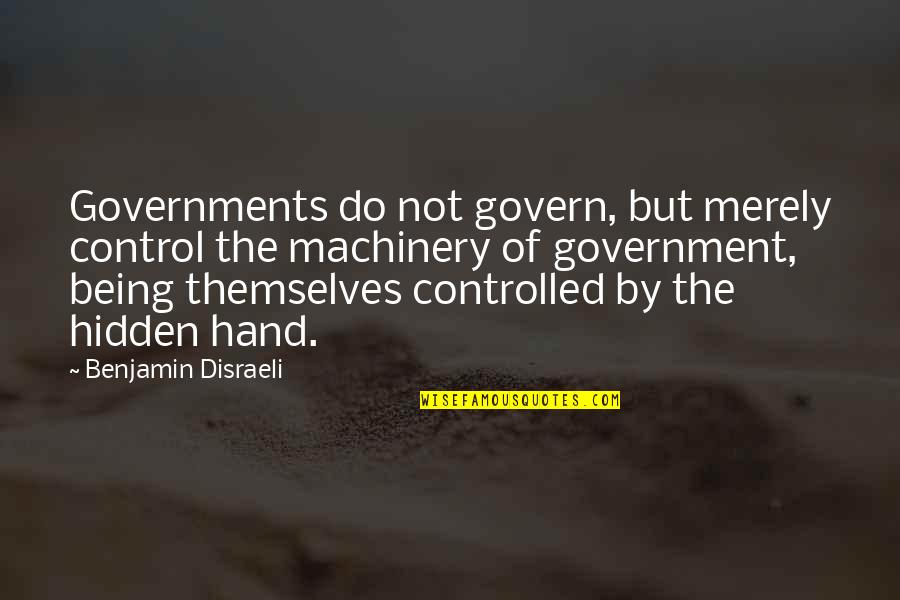 Disraeli Quotes By Benjamin Disraeli: Governments do not govern, but merely control the