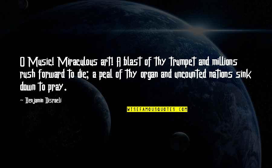 Disraeli Quotes By Benjamin Disraeli: O Music! Miraculous art! A blast of thy