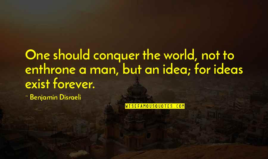 Disraeli Quotes By Benjamin Disraeli: One should conquer the world, not to enthrone