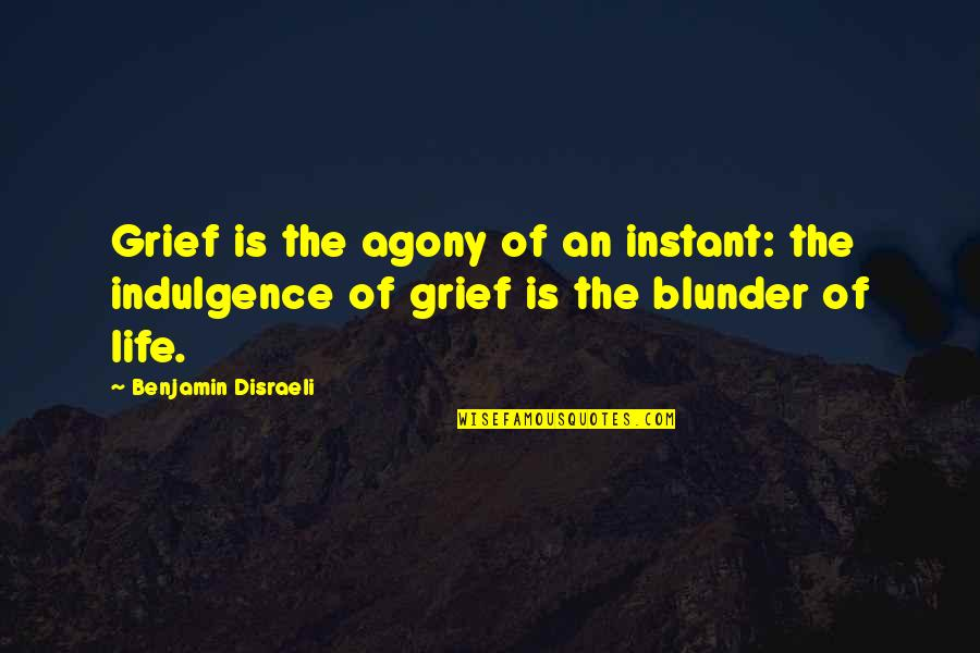 Disraeli Quotes By Benjamin Disraeli: Grief is the agony of an instant: the