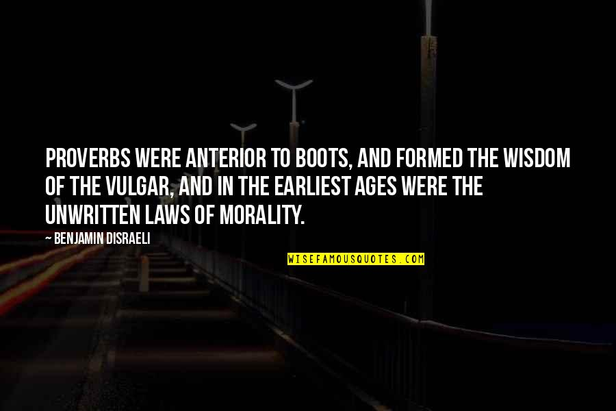 Disraeli Quotes By Benjamin Disraeli: Proverbs were anterior to boots, and formed the