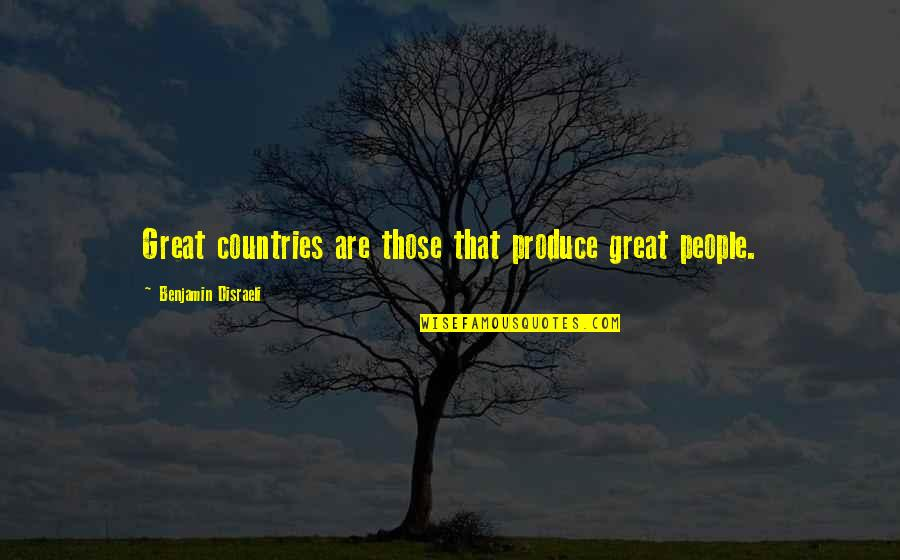 Disraeli Quotes By Benjamin Disraeli: Great countries are those that produce great people.