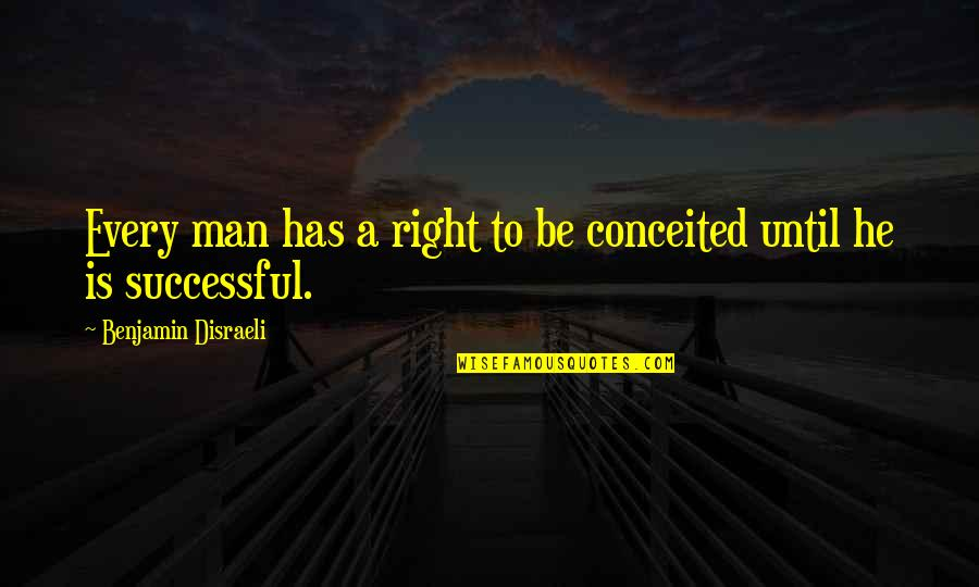 Disraeli Quotes By Benjamin Disraeli: Every man has a right to be conceited