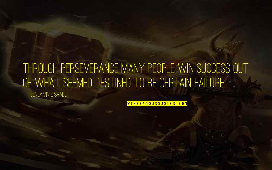 Disraeli Quotes By Benjamin Disraeli: Through perseverance many people win success out of
