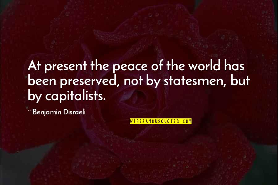 Disraeli Quotes By Benjamin Disraeli: At present the peace of the world has